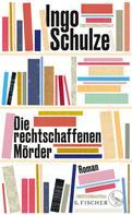 Ingo Schulze: Die rechtschaffenen Mörder ★★★