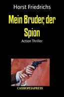 Horst Friedrichs: Mein Bruder, der Spion