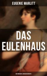 DAS EULENHAUS (Historische Liebesgeschichte) - Ein Klassiker der Frauenliteratur
