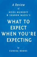 Eureka Books: What to Expect When You're Expecting by Heidi Murkoff and Sharon Mazel | A Review