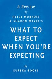 What to Expect When You're Expecting by Heidi Murkoff and Sharon Mazel | A Review