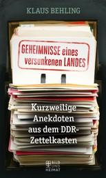 Geheimnisse eines versunkenen Landes - Kurzweilige Anekdoten aus dem DDR-Zettelkasten