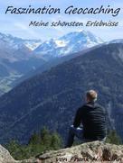 Frank Hillmann: Faszination Geocaching - Meine Schönsten Erlebnisse ★★★
