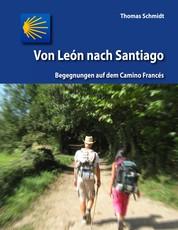 Von León nach Santiago - Begegnungen auf dem Camino Francés