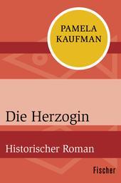 Die Herzogin - Historischer Roman