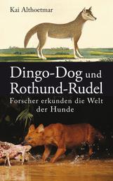 Dingo-Dog und Rothund-Rudel. Forscher erkunden die Welt der Hunde
