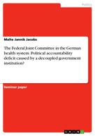Malte Jannik Jacobs: The Federal Joint Committee in the German health system. Political accountability deficit caused by a decoupled government institution?