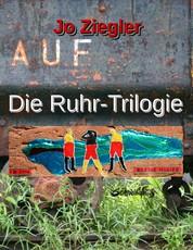 Die Ruhr-Trilogie - Eine große Revier-Chronographie in drei Romanen