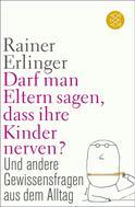 Dr. Dr. Rainer Erlinger: Darf man Eltern sagen, dass ihre Kinder nerven?