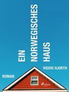 Vigdis Hjort: Ein norwegisches Haus ★★★★