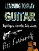Bob Fetherolf: Learning To Play Guitar