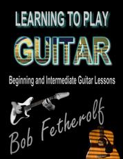Learning To Play Guitar - Beginning and Intermediate Guitar Lessons