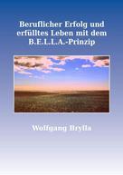 Wolfgang Brylla: Beruflicher Erfolg und erfülltes Leben mit dem B.E.L.L.A.-Prinzip