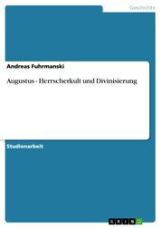 Augustus - Herrscherkult und Divinisierung