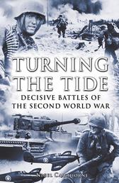 Turning the Tide: Decisive Battles of the Second World War - Decisive Battles of the Second World War