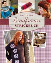 Das große Landfrauen Strickbuch - Die schönsten Mode- und Dekoideen im Landhaus-Stil stricken