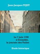 Jean-Jacques Tijet: Le 7 juin 1788 à Grenoble, la journée des Tuiles