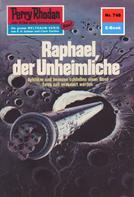 Kurt Mahr: Perry Rhodan 748: Raphael, der Unheimliche ★★★★