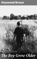 Heywood Broun: The Boy Grew Older