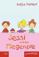 Katja Pehlert: Jessi und der Fliegenpilz