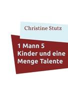 Christine Stutz: 1 Mann 5 Kinder und eine Menge Talente