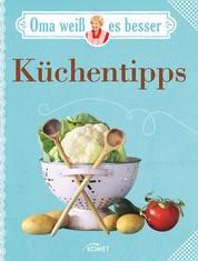 Oma weiß es besser: Küchentipps - Bewährte Rezepte und verblüffende Tricks