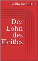 Wilhelm Busch: Der Lohn des Fleißes