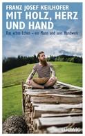 Franz Josef Keilhofer: Mit Holz, Herz und Hand ★★★★★