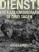 Rudolf Stratz: Dienst! Ein Kasernenroman in drei Tagen