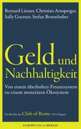 Geld und Nachhaltigkeit - Von einem überholten Finanzsystem zu einem monetären Ökosystem. Ein Bericht des Club of Rome, EU-Chapter