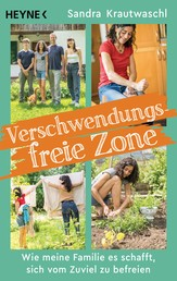 Verschwendungsfreie Zone - Wie meine Familie es schafft, sich vom Zuviel zu befreien