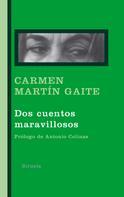 Carmen Martín Gaite: Dos cuentos maravillosos
