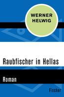 Werner Helwig: Raubfischer in Hellas