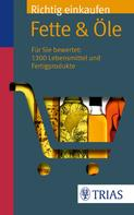 Ursel Wahrburg: Richtig einkaufen: Fette & Öle