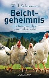 Beichtgeheimnis - Pfarrer Baltasar Senner ermittelt 1 - Ein Krimi aus dem Bayerischen Wald