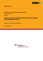 Kriterien und Grenzen bei der Erhebung und Verwendung personenbezogener Daten - Im Rahmen von Arbeitsverhältnissen
