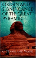 C. Staniland Wake: Origin and significance of the Great Pyramid