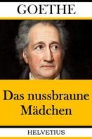 Johann Wolfgang von Goethe: Das nussbraune Mädchen