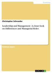 Leadership and Management - A closer look on Differences and Managerial Roles