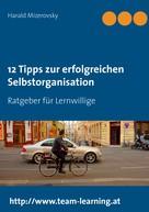 Harald Mizerovsky: 12 Tipps zur erfolgreichen Selbstorganisation ★★★★