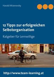 12 Tipps zur erfolgreichen Selbstorganisation - Ratgeber für Lernwillige