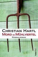 Christian Hartl: Mord im Mühlviertel: Österreich Krimi ★★★