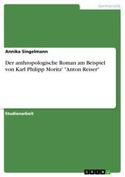 """Der anthropologische Roman am Beispiel von Karl Philipp Moritz' """"Anton Reiser"""""""