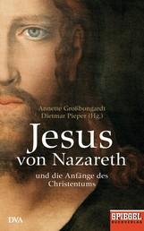 Jesus von Nazareth - Und die Anfänge des Christentums - Ein SPIEGEL-Buch