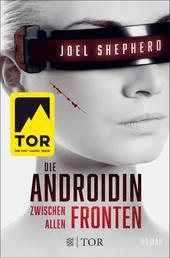 Die Androidin - Zwischen allen Fronten - Roman