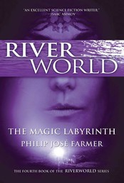The Magic Labyrinth - The Fourth Book of the Riverworld Series
