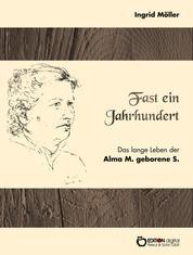 Fast ein Jahrhundert - Das lange Leben der Alma M., geborene S.
