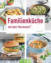 Familienküche mit dem Thermomix® - Leckere Rezepte für die ganze Familie