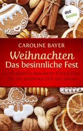 Weihnachten - Das besinnliche Fest - Großmutters bewährte Ratschläge für die schönste Zeit des Jahres
