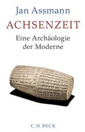 Achsenzeit - Eine Archäologie der Moderne
